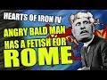 Hearts of Iron 4 - ANGRY BALD MAN HAS A FETISH FOR ROME