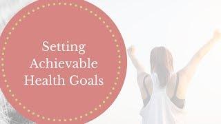 Setting achievable health goals ...