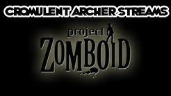 Cromulent Archer Streams: Project Zomboid Rec 1/19/20