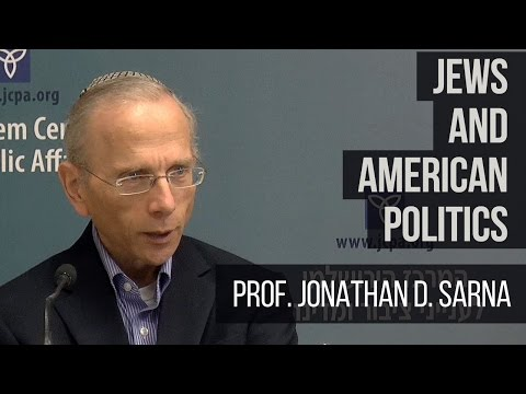 Jews and American Politics: Historical Ideals and Contemporary Realities - Prof. Jonathan D. Sarna