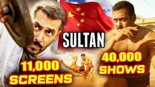Salman Khan's SULTAN In CHINA To Release On 11000+ Screens And 40000+ Shows | BIGGEST Release Ever