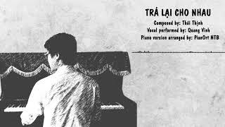 [Piano Version] Trả Lại Cho Nhau - Quang Vinh