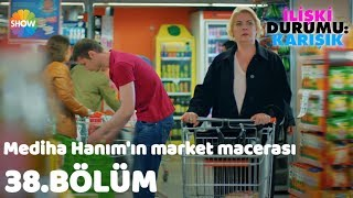 Mediha Hanım'ın market macerası   İlişki Durumu: Karışık 38.Bölüm
