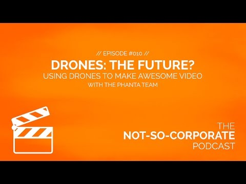 Drones: The Future? #010 - The Not-So-Corporate Podcast