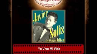 Javier Solis – Yo Vivo Mi Vida
