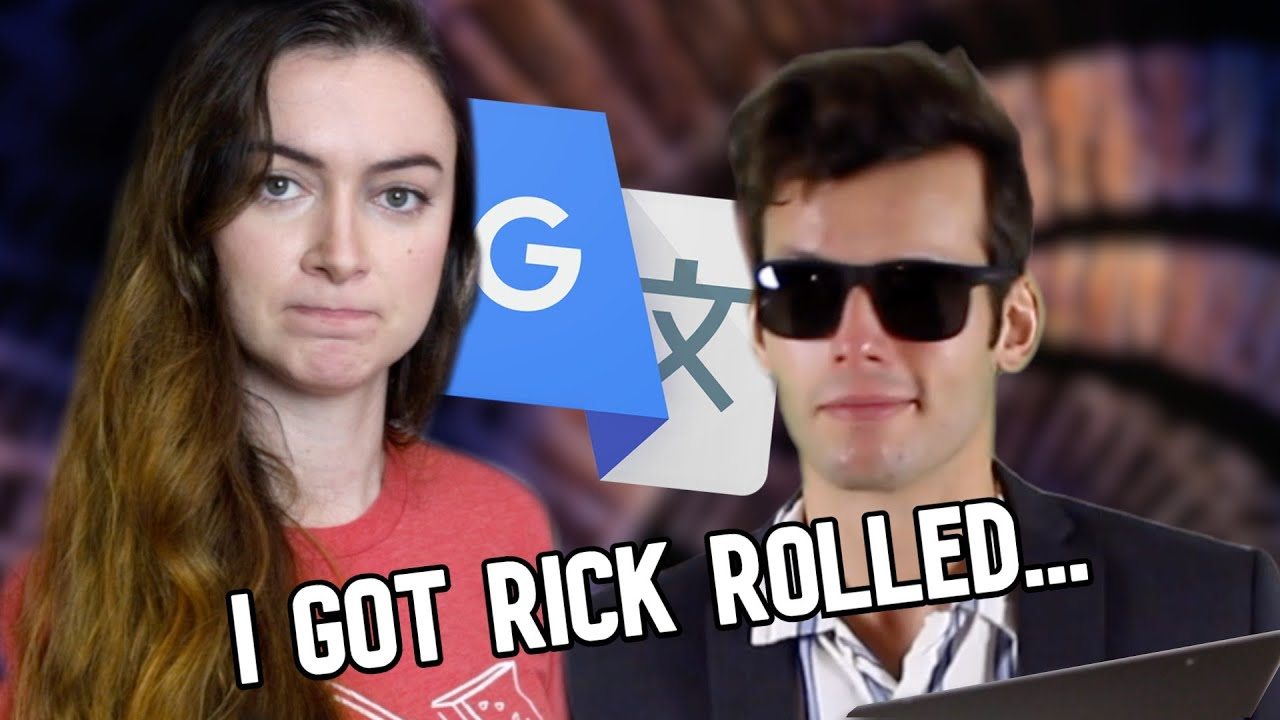 Google Translate Sings Never Gonna Give You Up By Rick Astley Youtube
