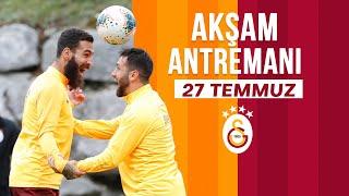 27 Temmuz Akşam Antrenmanı - Galatasaray