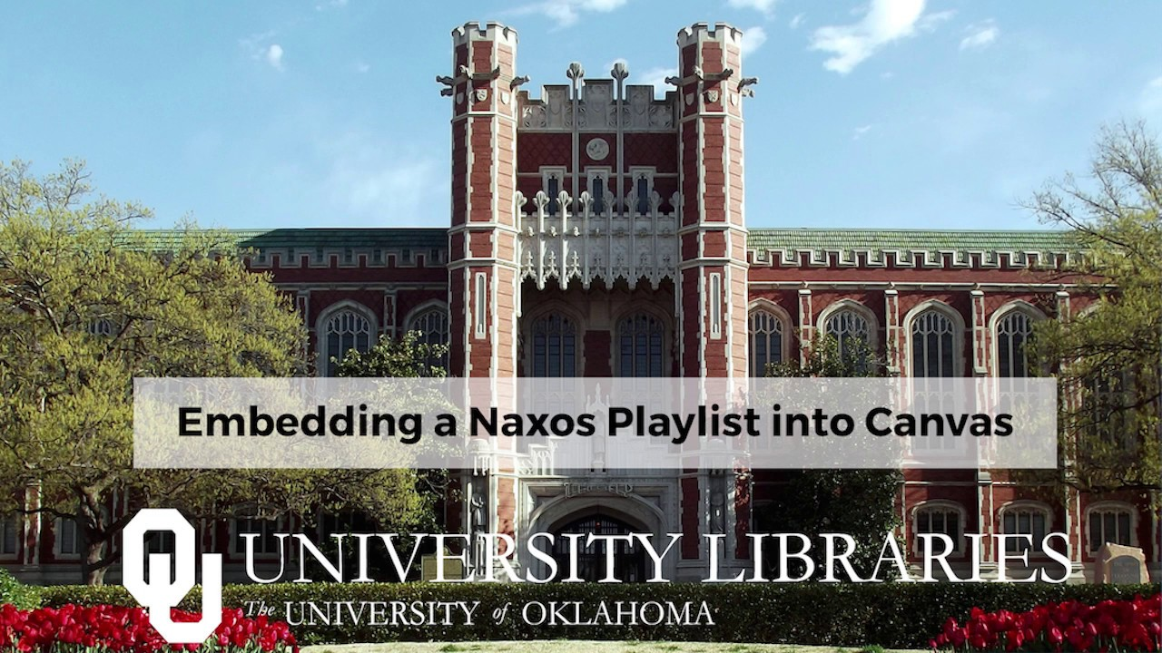 Guide To Library Resources In Canvas Embed Naxos Playlists University Of Oklahoma Libraries