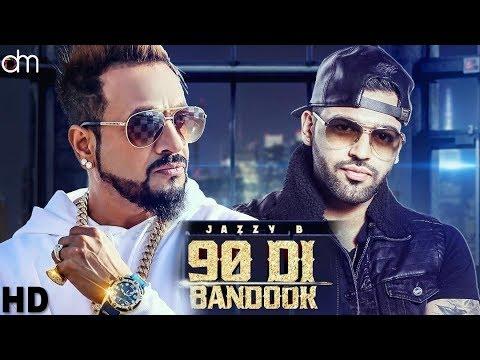 90 Di Bandook (Full Video) Jazzy B Ft. Karan Aujla | Latest Punjabi Song 2018