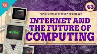 The Internet and Computing: Crash Course History of Science #43