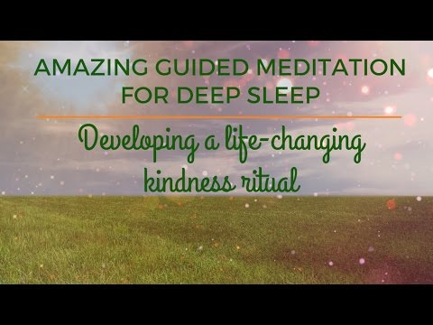 AMAZING GUIDED MEDITATION FOR DEEP SLEEP  Developing a life changing kindness ritual
