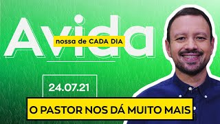O PASTOR NOS DÁ MUITO MAIS - 24/07/2021