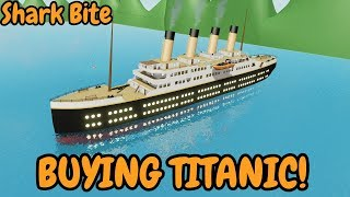 BUYING TITANIC | SHARK BITE (ROBLOX)!