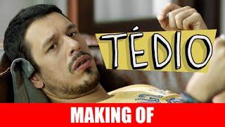 Vídeo - Tédio – Making Of