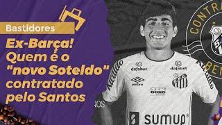 """Ex-Barça! Saiba quem é o """"novo Soteldo"""" contratado pelo Santos"""