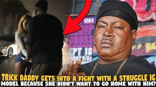 Trick Daddy Gets Into A Fight With A Struggle IG Model Because She Didn't Want To Go Home With HIM?