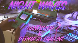 Night Waves - A Chill Nanoloop Mono Jam with Maschine, Guitar & Strymon Timeline
