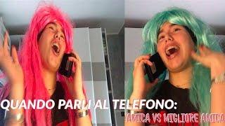 QUANDO PARLI AL TELEFONO CON: AMICA VS MIGLIORE AMICA