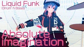 【Liquid Funk】Absolute imagination【Music Video】