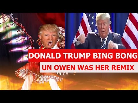 DONALD TRUMP BING BONG REMIX! - UN OWEN WAS HER
