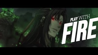 Mo Dao Zu Shi「AMV」- Play With Fire || Wei Wuxian
