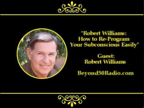 Robert Williams: How to Re-Program Your Subconscious Easily