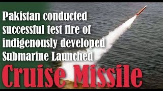Pakistan conducted successful test fire of indigenously developed Submarine Launched Cruise Missile
