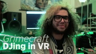 DJing In VR With Grimecraft + The Wave VR
