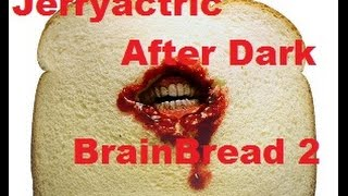 Jerryactric After Dark | BRAINBREAD 2