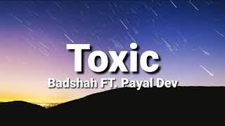 Toxic (lyrics) - Badshah FT.Payal Dev | Ravi Dubey, Sargun Mehta | Aditya Dev.