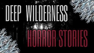 10 TRUE Scary Deep Wilderness Stories