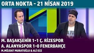 Orta Nokta - M. Müjdat Muratoğlu, Ali Ece - 21 Nisan 2019