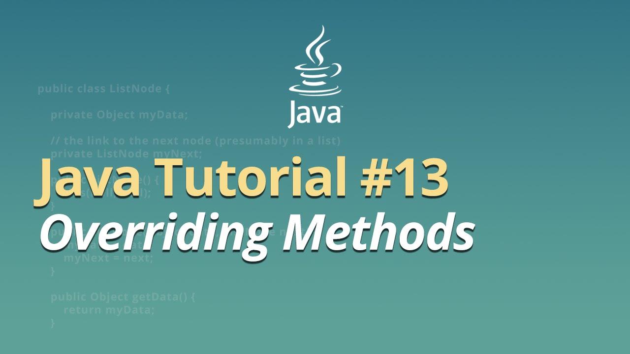 Java Tutorial - #13 - Overriding Methods