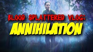Annihilation (2018) - Blood Splattered Vlog (Science Fiction Movie Review)