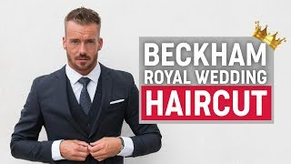 David Beckham Hairstyle 2018 | Royal Wedding | Men's Hair Inspiration