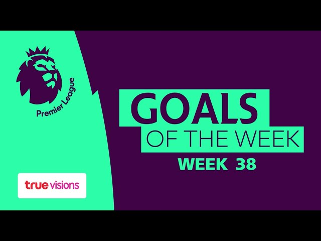 TrueVisions: Premier league Goals of the week MatchDay 38