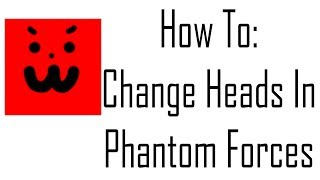 How To Change Heads In Roblox - Phantom Forces