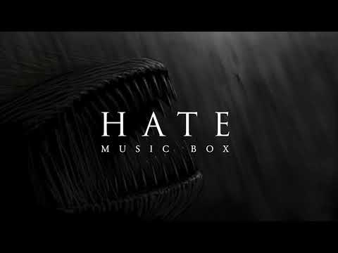 Hate | Dark Music Box Version
