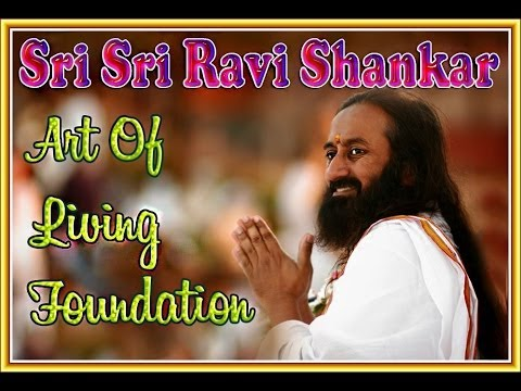 SRI SRI RAVI SHANKAR AND ART OF LIVING FOUNDATION