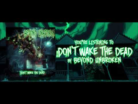 Beyond Unbroken - Don't Wake The Dead