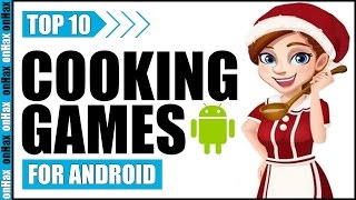 Top 10 Best Cooking Games For Android – 2017