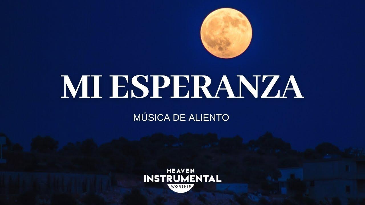 Mi Esperanza - Musica Instrumental / Dios De Paz | Heaven Instrumental