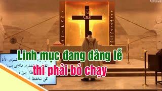 Linh mục đang dâng Thánh lễ thì bất thình lình bỏ chạy   GHCG