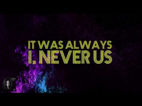 I, Never Us - Lyric Video