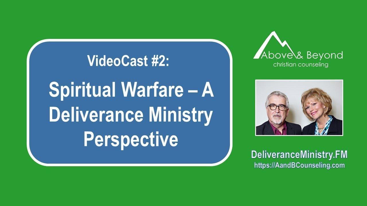 VideoCast #2: Spiritual Warfare - A Deliverance Ministry Perspective