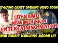 DYNAMO M24 New Skin Entertaining Intense Match, Dynamo Gaming Crate Opening Video Coming Soon