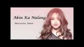 Morissette Amon Akin Ka Na Lang with lyrics