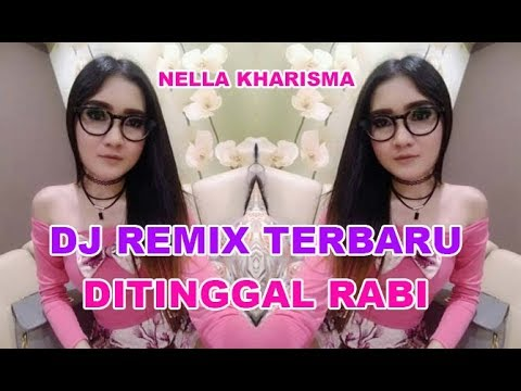 DJ REMIX TERBARU - DITINGGAL RABI - NELLA KHARISMA