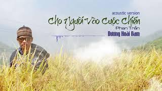 Cho Người Vào Cuộc Chiến - Dương Hoài Nam (acoustic version)
