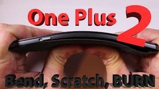 One Plus TWO - Scratch Test, Burn Test, BEND TEST!